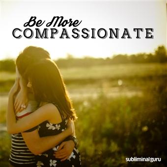 subliminal guru be more compassionate